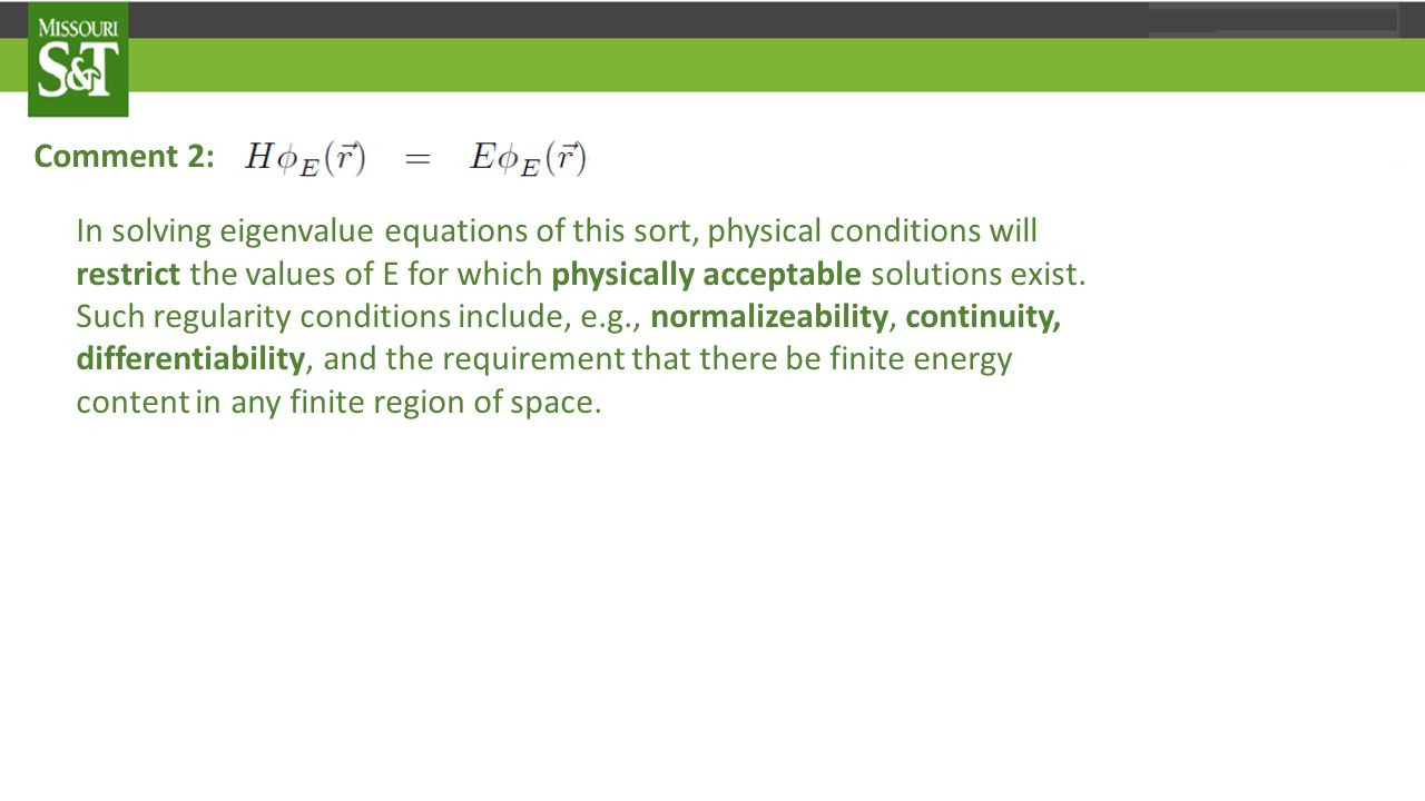 Comment 2: In solving eigenvalue equations of this sort, physical conditions will restrict the values of E for which physically acceptable solutions exist.