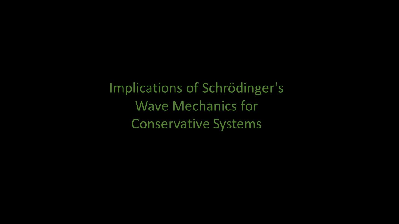 Implications of Schrödinger s Wave Mechanics for Conservative Systems