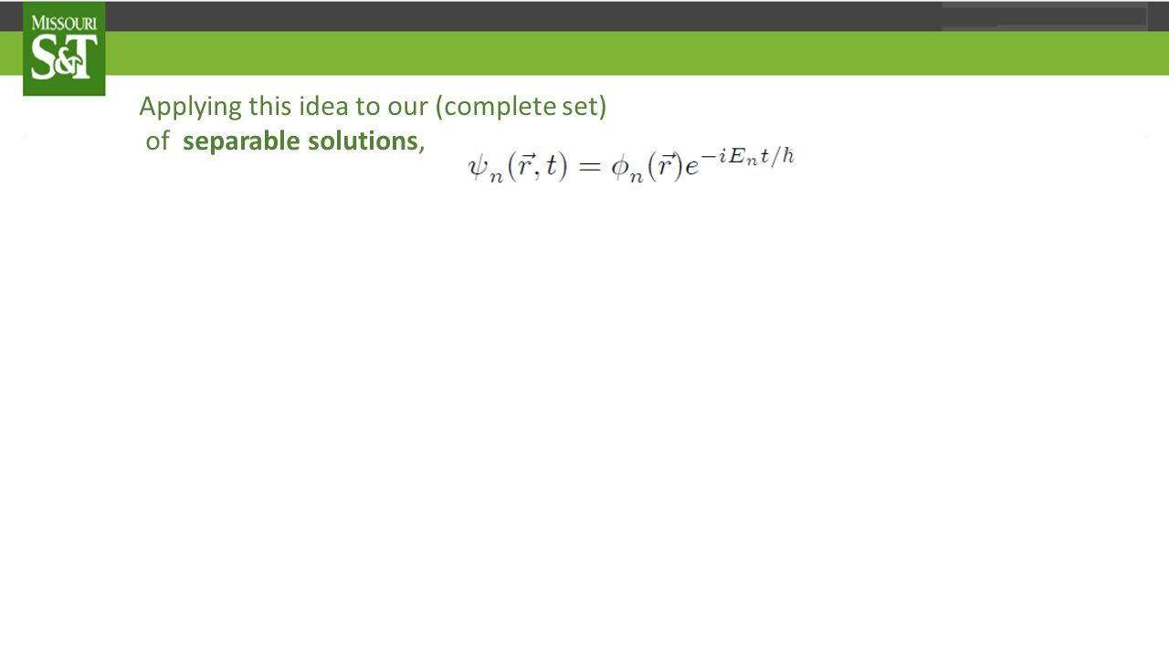 Applying this idea to our (complete set) of separable solutions, we deduce that if then under Schrödinger s equation: