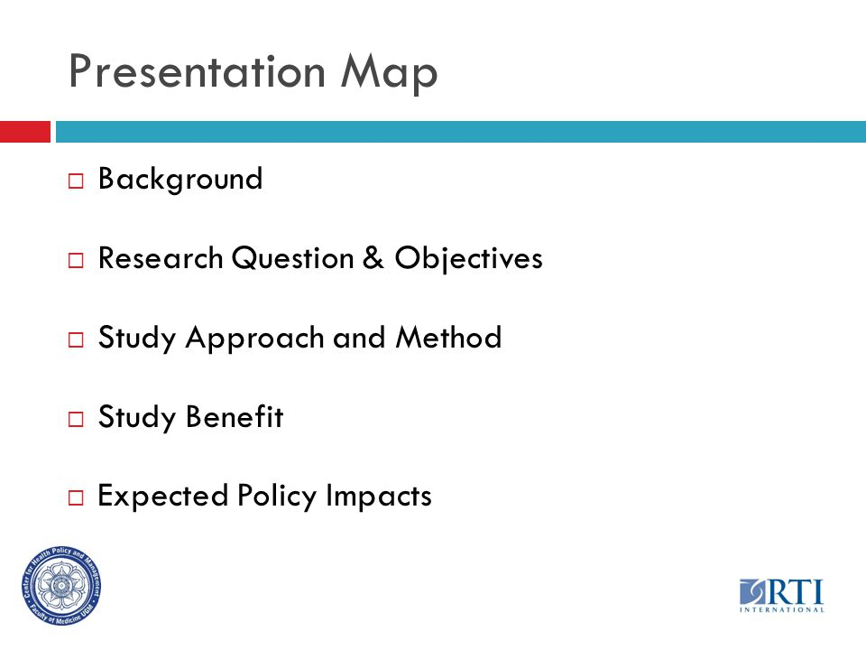 Presentation Map  Background  Research Question & Objectives  Study Approach and Method  Study Benefit  Expected Policy Impacts