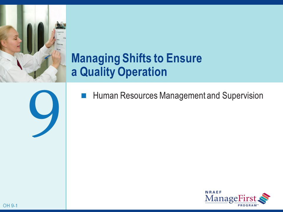 OH 9-1 Managing Shifts to Ensure a Quality Operation Human Resources Management and Supervision 9 OH 9-1