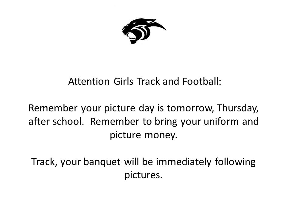 Attention Girls Track and Football: Remember your picture day is tomorrow, Thursday, after school.
