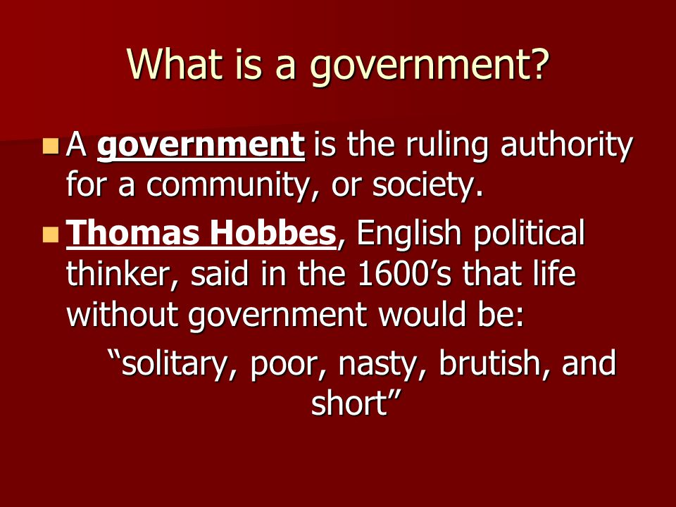 What is a government? A government is the ruling authority for a community, or society. A government is the ruling authority for a community, or socie