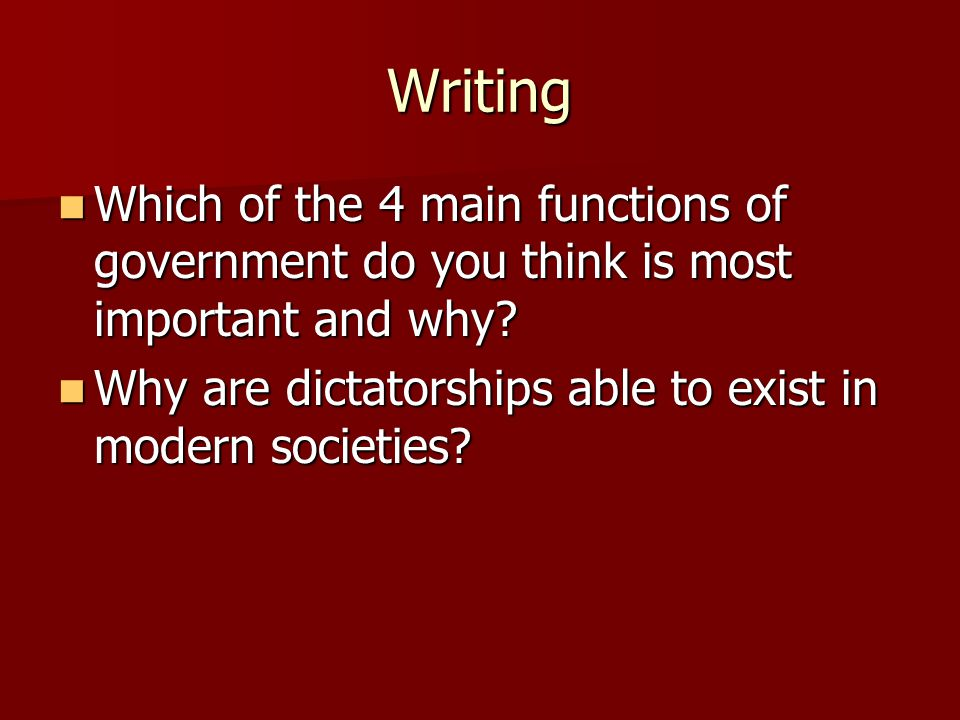 Writing Which of the 4 main functions of government do you think is most important and why? Which of the 4 main functions of government do you think i