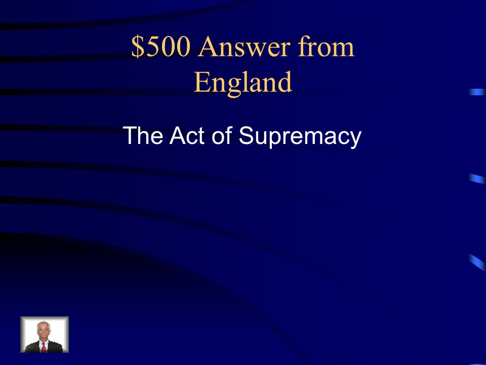 $500 Answer from England The Act of Supremacy