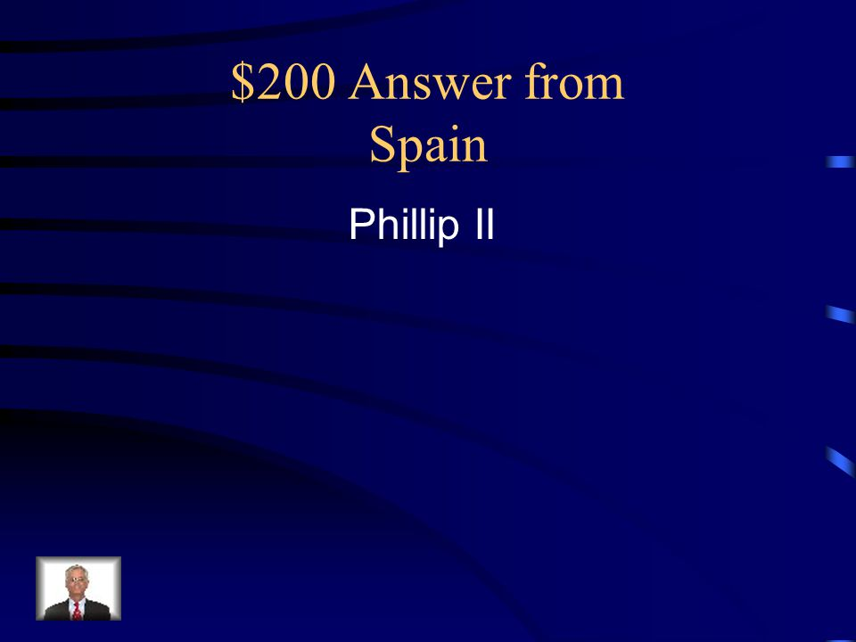 $200 Answer from Spain Phillip II
