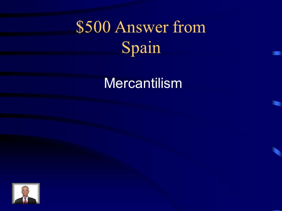 $500 Answer from Spain Mercantilism