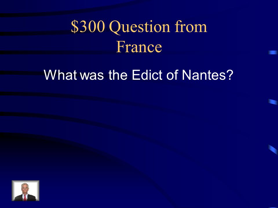 $300 Question from France What was the Edict of Nantes