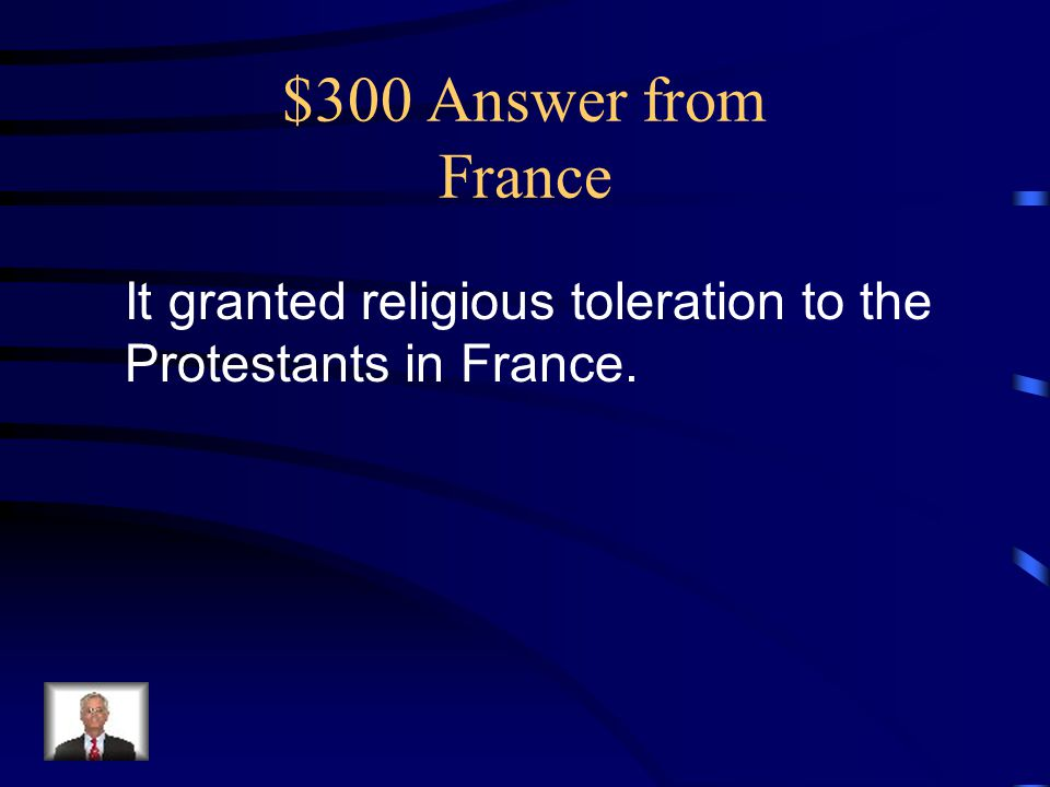 $300 Answer from France It granted religious toleration to the Protestants in France.