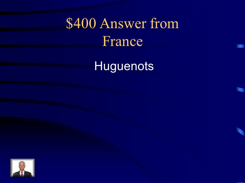 $400 Answer from France Huguenots