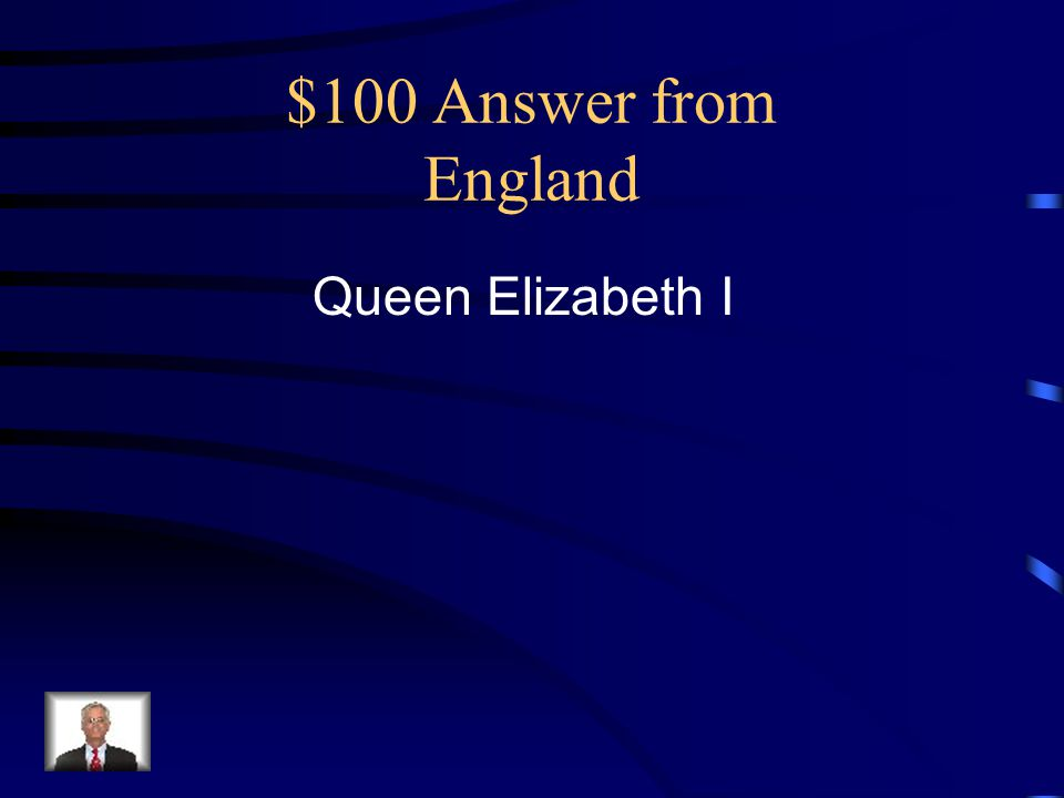 $100 Answer from England Queen Elizabeth I