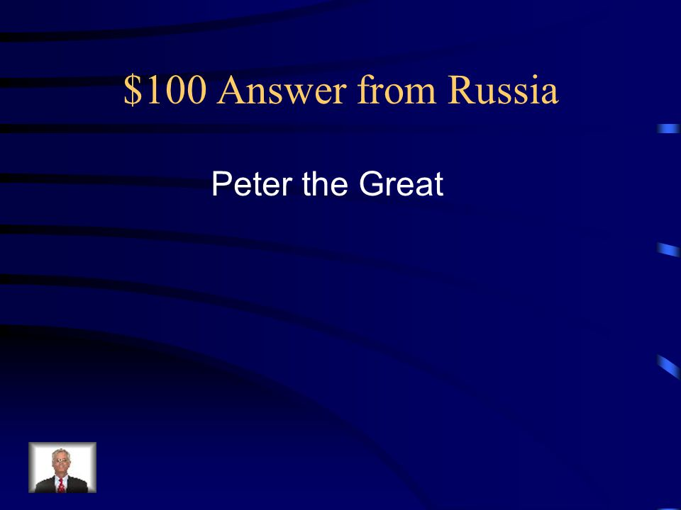 $100 Answer from Russia Peter the Great