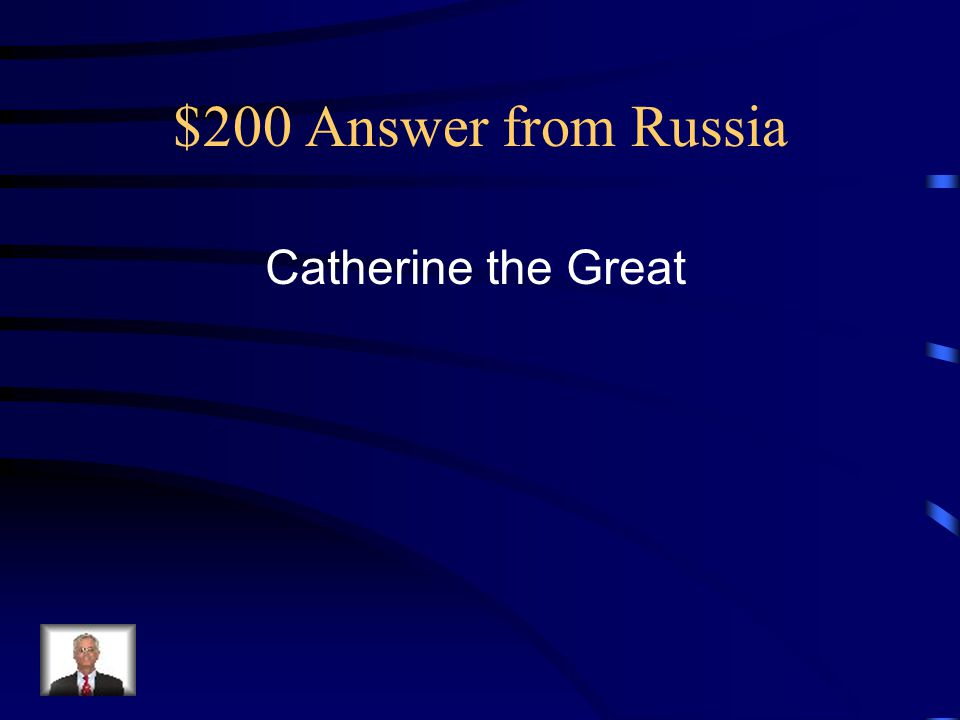 $200 Answer from Russia Catherine the Great