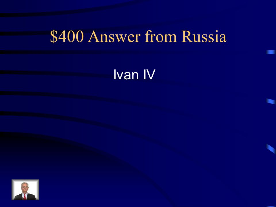 $400 Answer from Russia Ivan IV