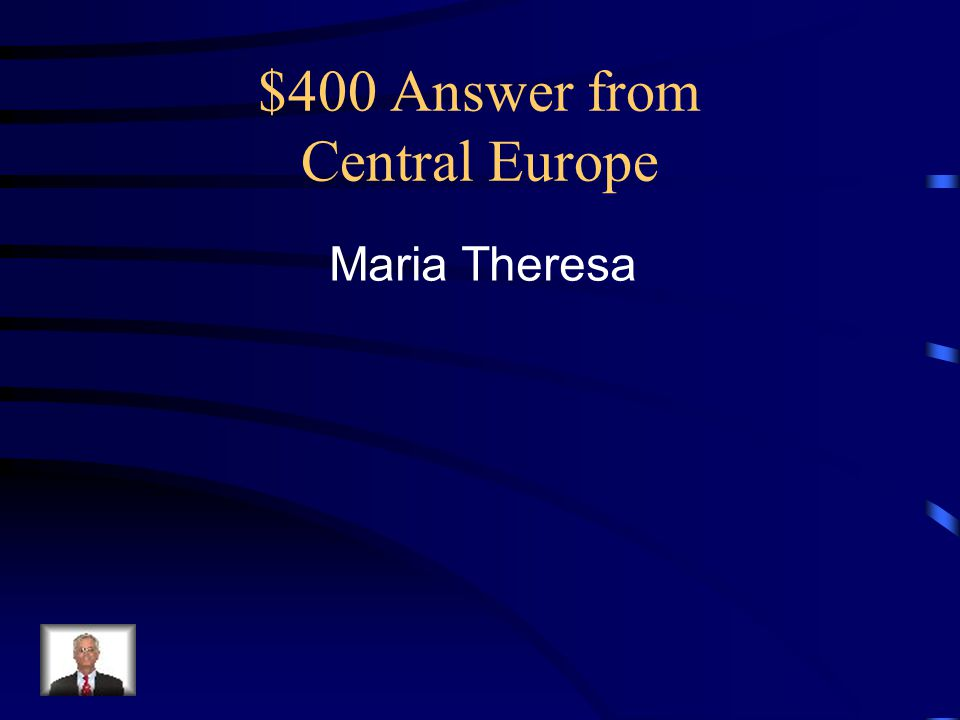 $400 Answer from Central Europe Maria Theresa