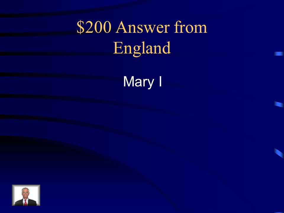 $200 Answer from England Mary I