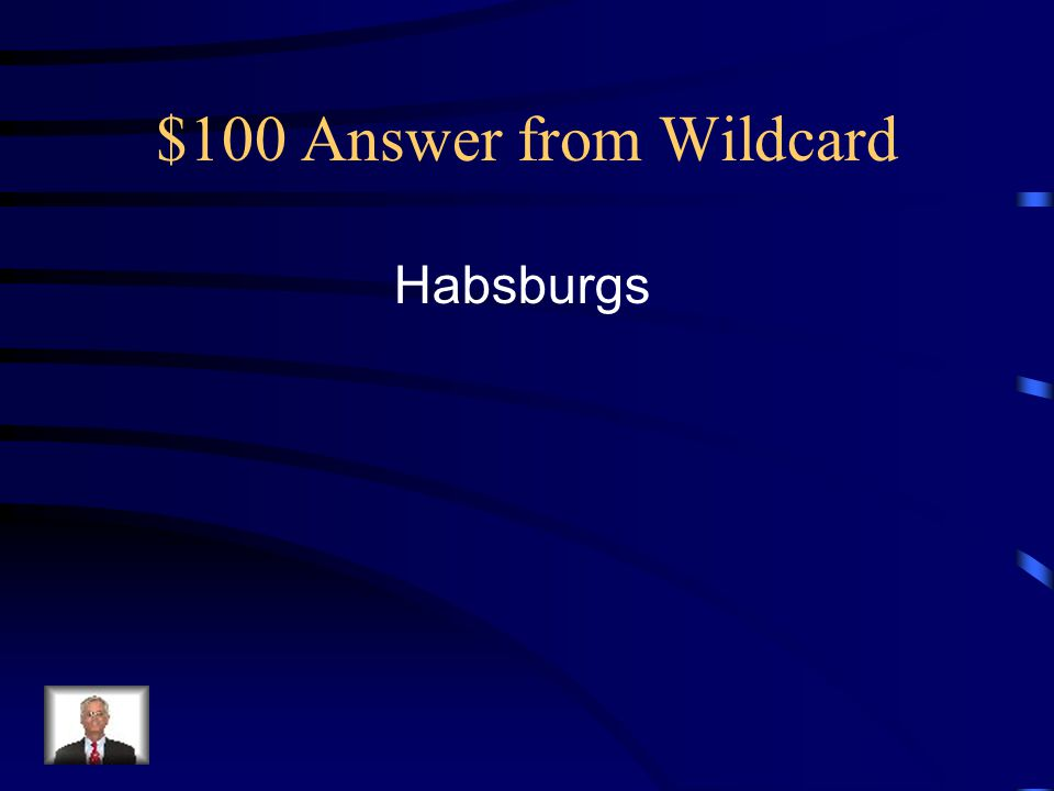 $100 Answer from Wildcard Habsburgs