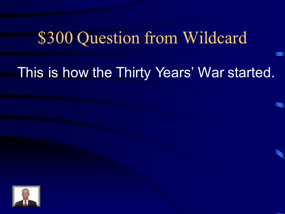 $300 Question from Wildcard This is how the Thirty Years' War started.