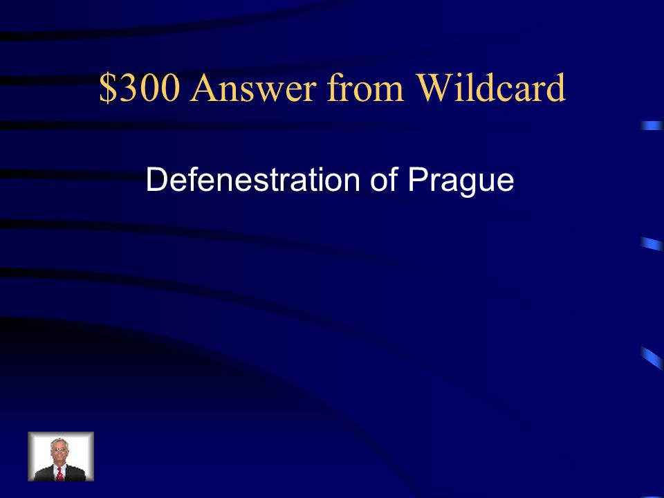 $300 Answer from Wildcard Defenestration of Prague