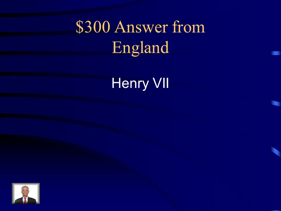 $300 Answer from England Henry VII