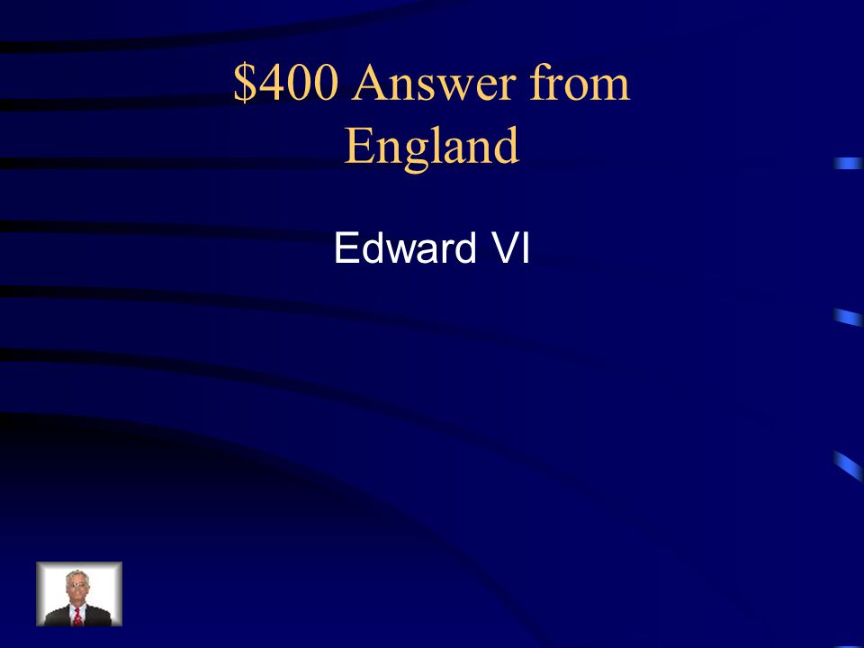 $400 Answer from England Edward VI