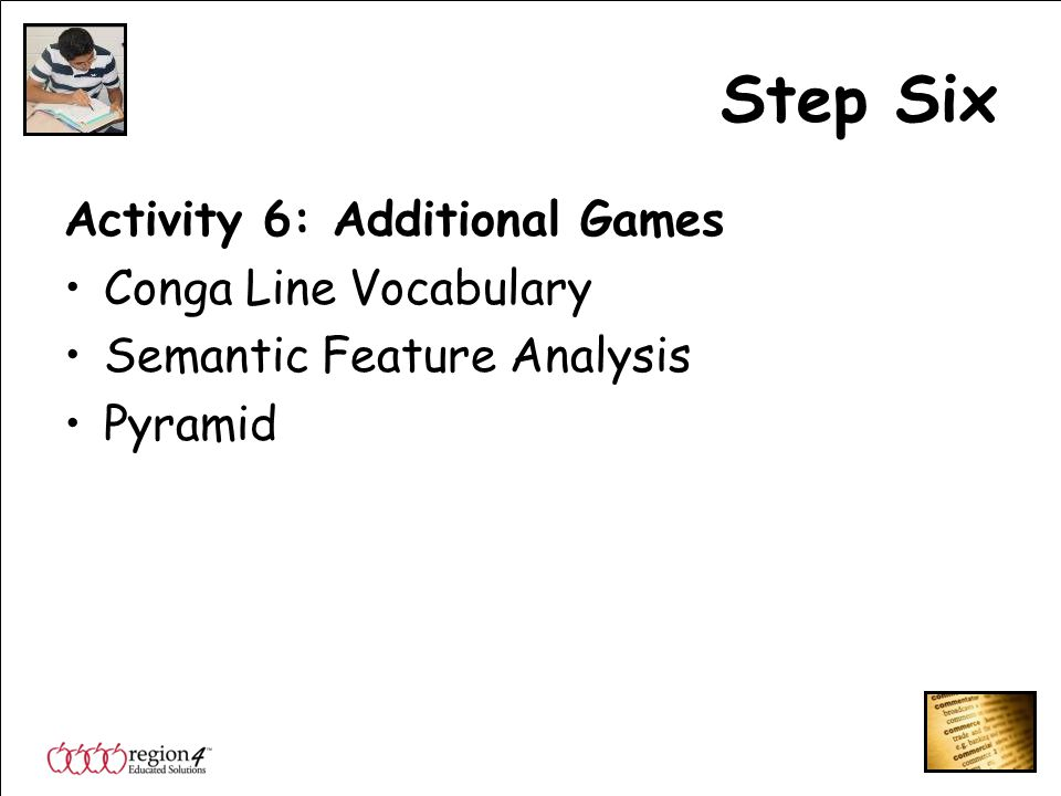 Step Six Activity 6: Additional Games Conga Line Vocabulary Semantic Feature Analysis Pyramid