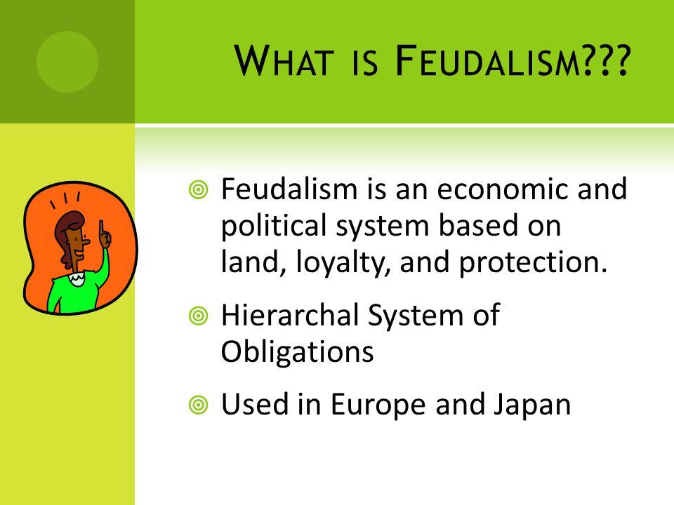 W HAT IS F EUDALISM .