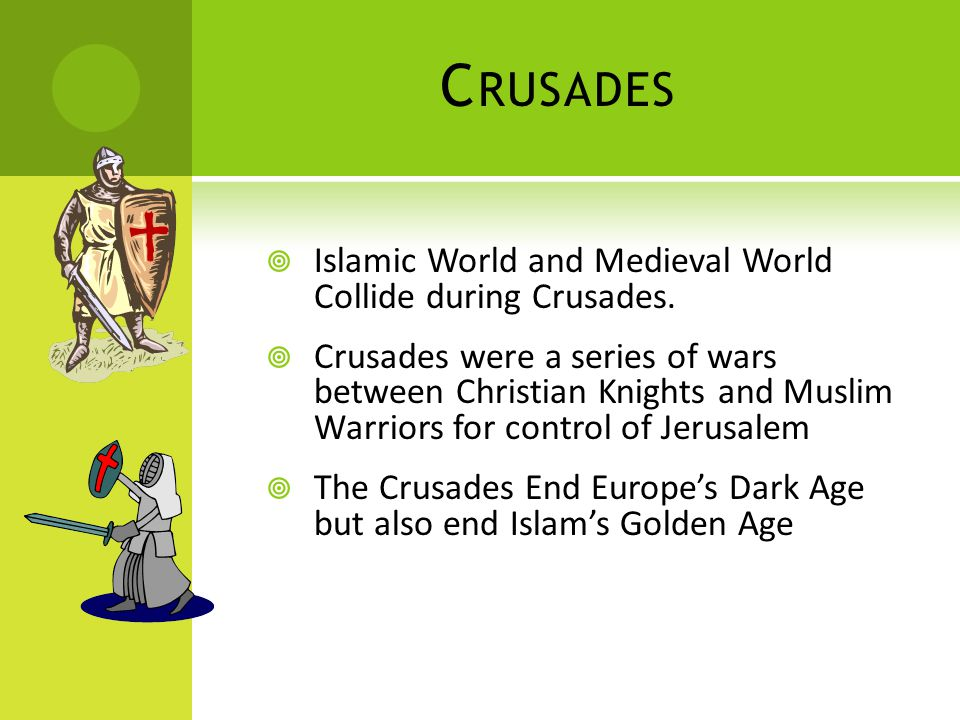C RUSADES  Islamic World and Medieval World Collide during Crusades.