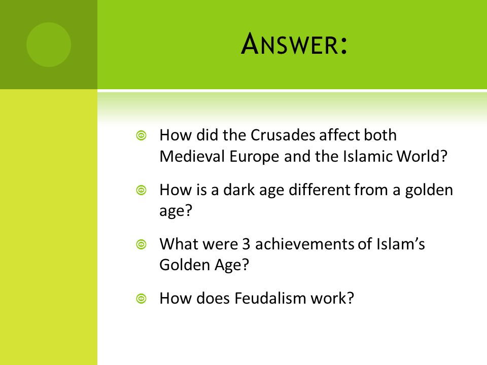 A NSWER :  How did the Crusades affect both Medieval Europe and the Islamic World.