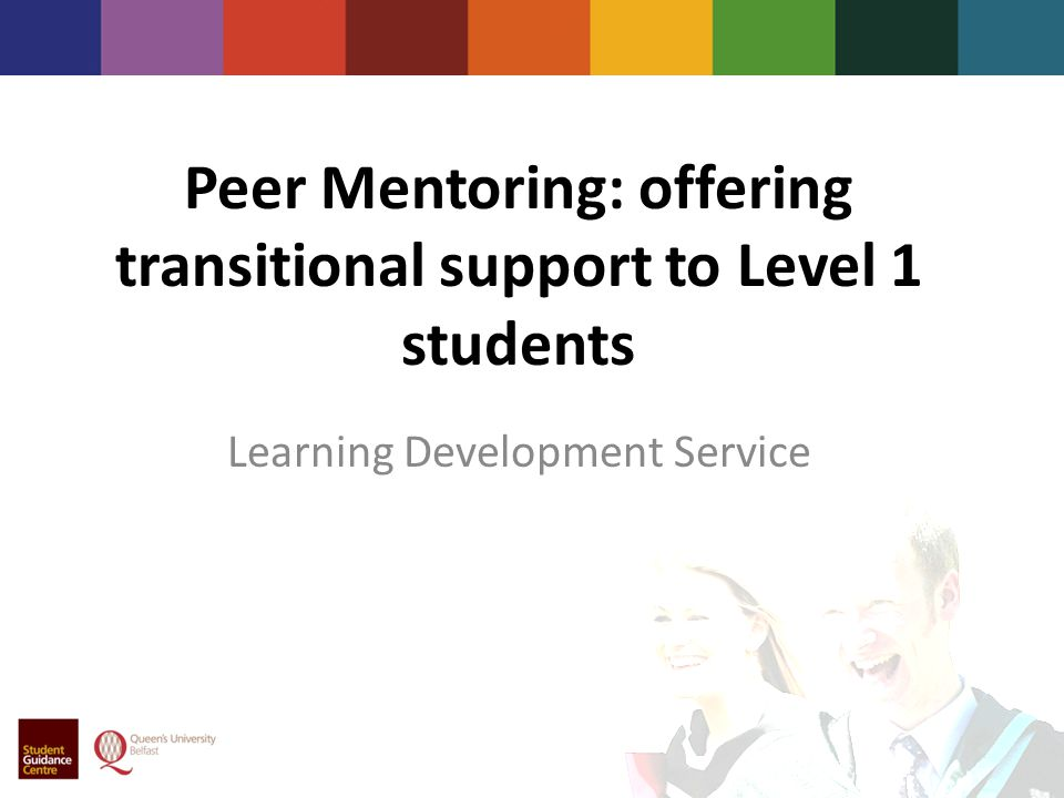 Peer Mentoring: offering transitional support to Level 1 students Learning Development Service