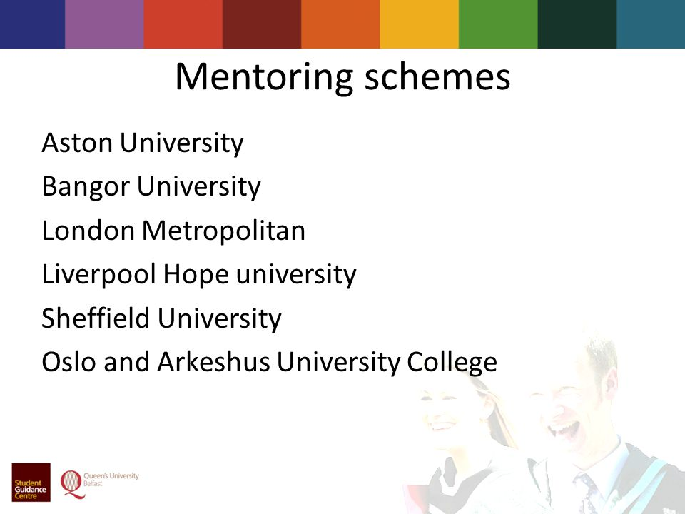 Mentoring schemes Aston University Bangor University London Metropolitan Liverpool Hope university Sheffield University Oslo and Arkeshus University College