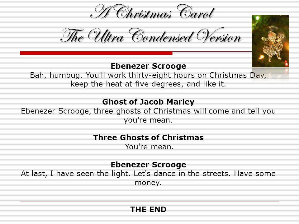 A Christmas Carol The Ultra Condensed Version Ebenezer Scrooge Bah, humbug.