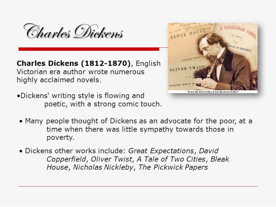 Charles Dickens Charles Dickens (1812-1870), English Victorian era author wrote numerous highly acclaimed novels.