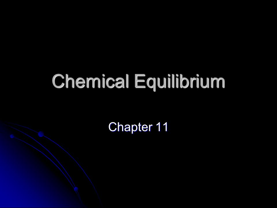 Chemical Equilibrium Chapter 11