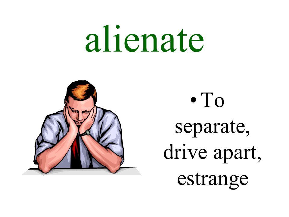 5 Alienate To Separate, Drive Apart, Estrange
