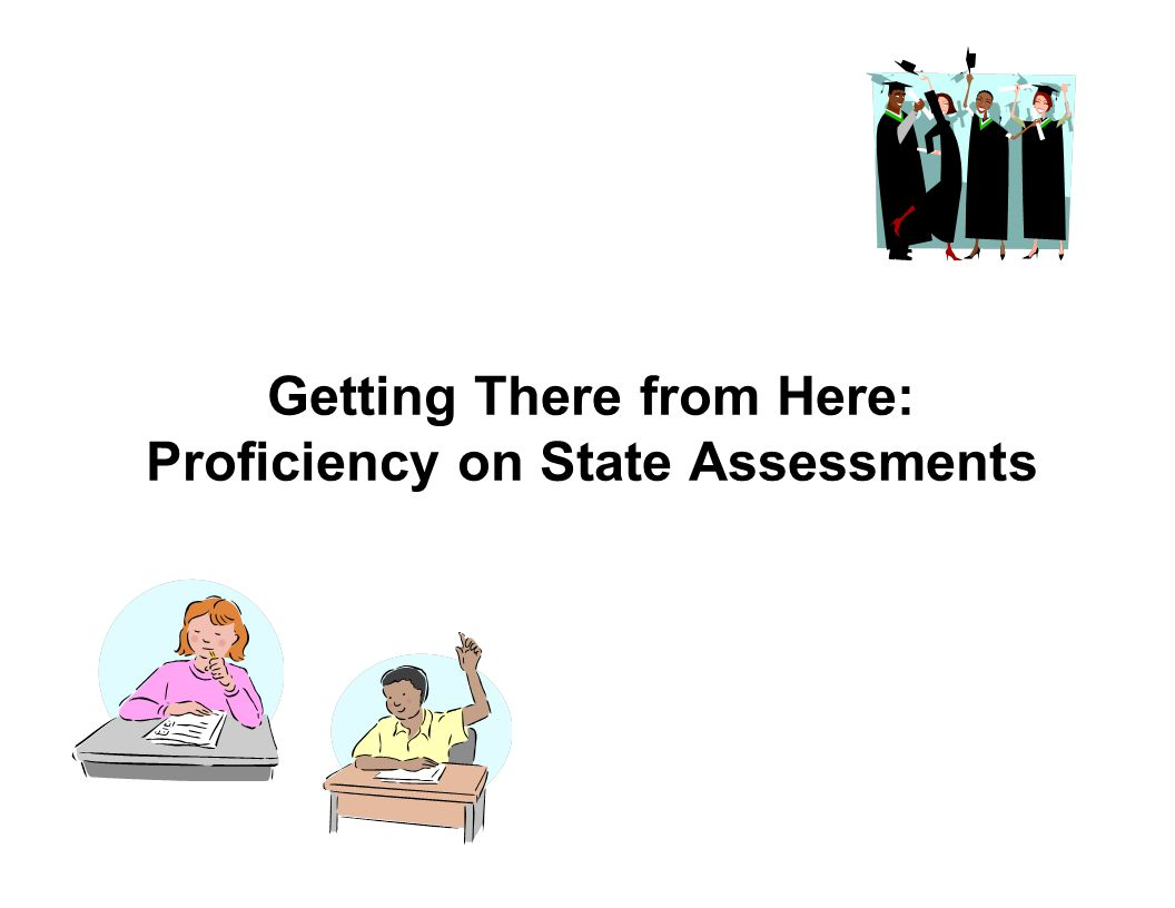 Getting There from Here: Proficiency on State Assessments