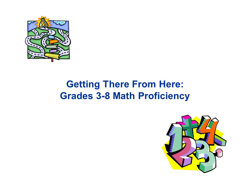 Getting There From Here: Grades 3-8 Math Proficiency