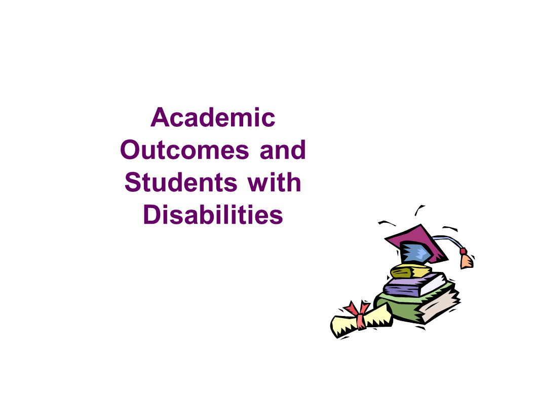 Academic Outcomes and Students with Disabilities