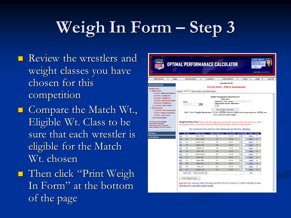 Weigh In Form – Step 3 Review the wrestlers and weight classes you have chosen for this competition Review the wrestlers and weight classes you have chosen for this competition Compare the Match Wt., Eligible Wt.