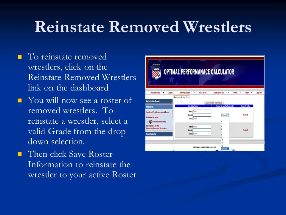 Reinstate Removed Wrestlers To reinstate removed wrestlers, click on the Reinstate Removed Wrestlers link on the dashboard You will now see a roster of removed wrestlers.