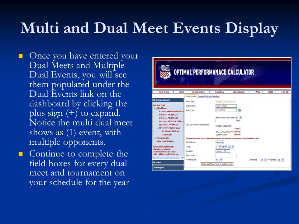 Multi and Dual Meet Events Display Once you have entered your Dual Meets and Multiple Dual Events, you will see them populated under the Dual Events link on the dashboard by clicking the plus sign (+) to expand.