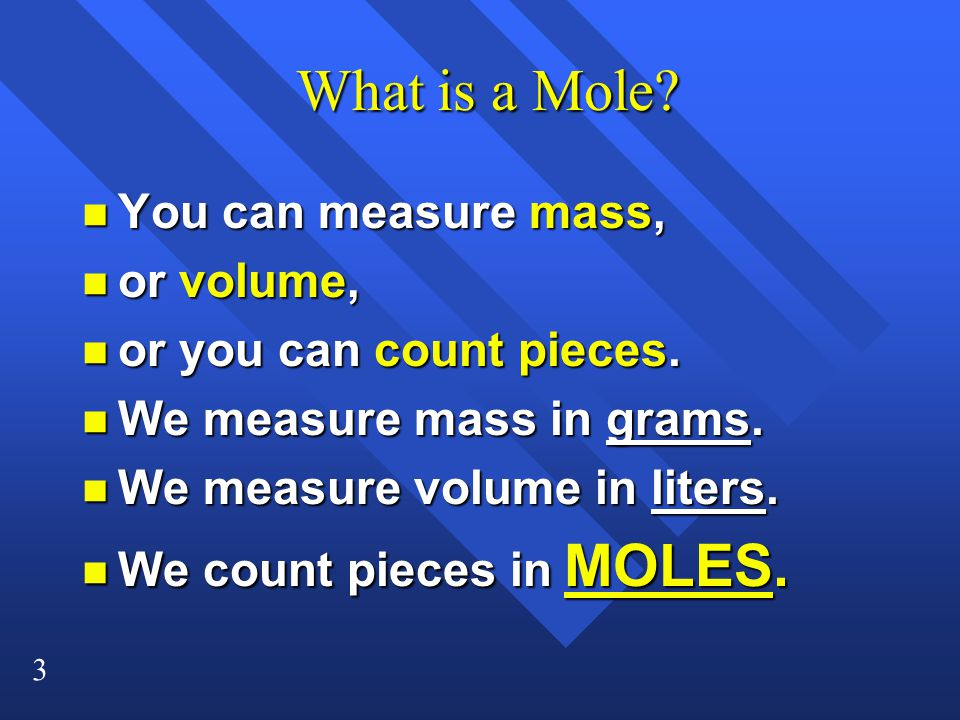 3 What is a Mole. What is a Mole. n You can measure mass, n or volume, n or you can count pieces.