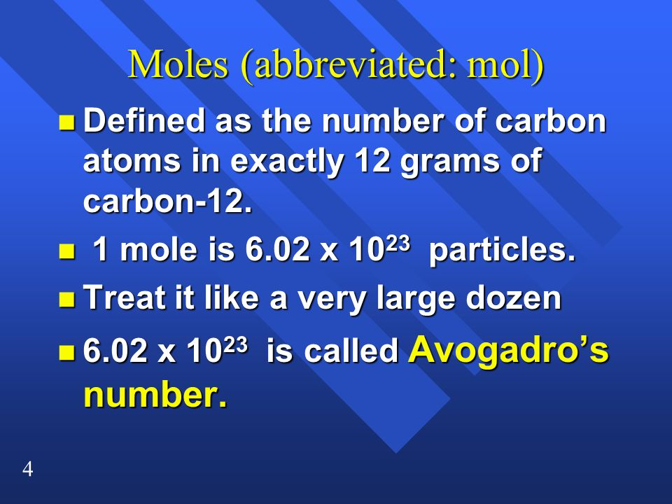 4 Moles (abbreviated: mol) n Defined as the number of carbon atoms in exactly 12 grams of carbon-12.