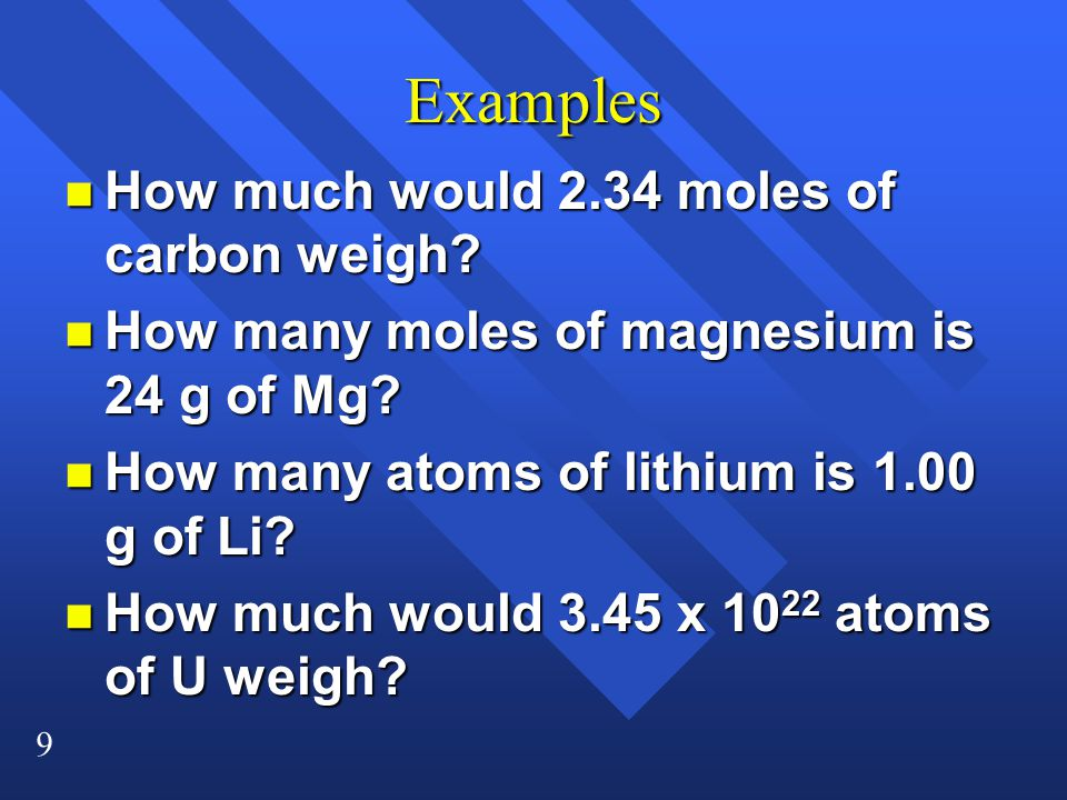 9 Examples n How much would 2.34 moles of carbon weigh.