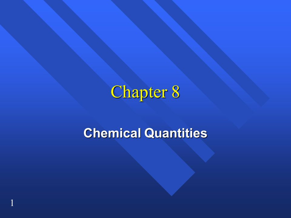 1 Chapter 8 Chemical Quantities