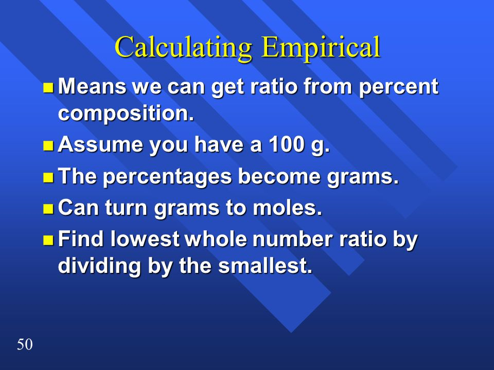 50 Calculating Empirical n Means we can get ratio from percent composition.