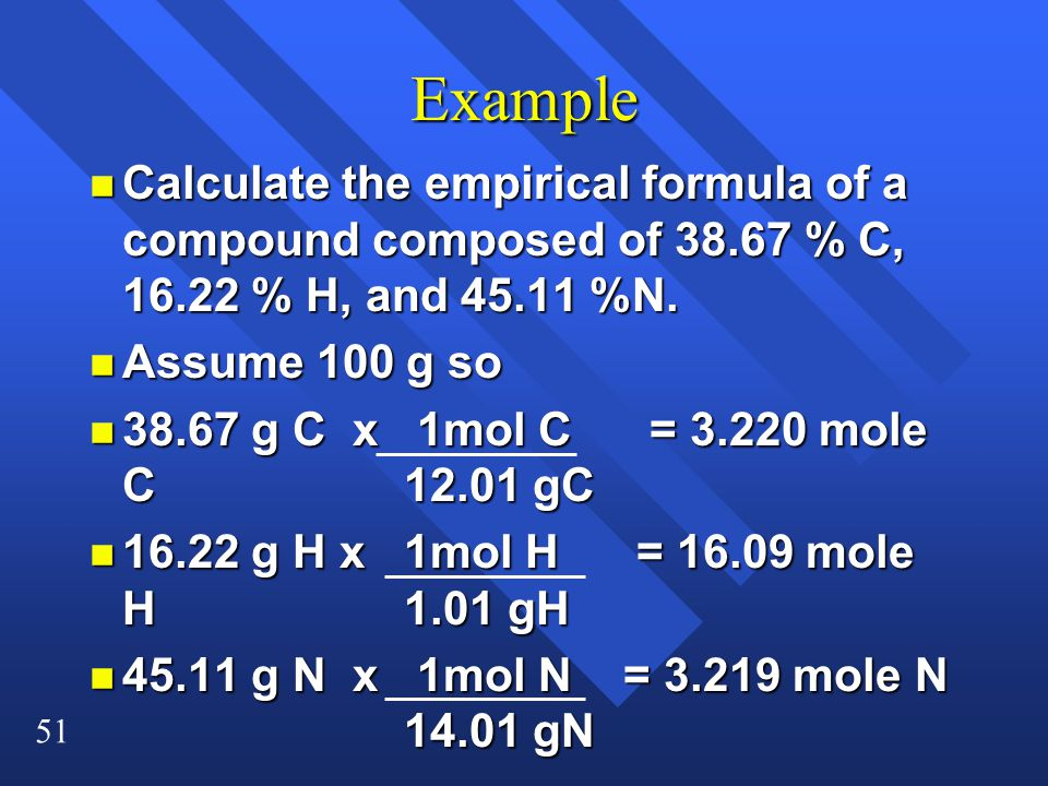 51 Example n Calculate the empirical formula of a compound composed of % C, % H, and %N.