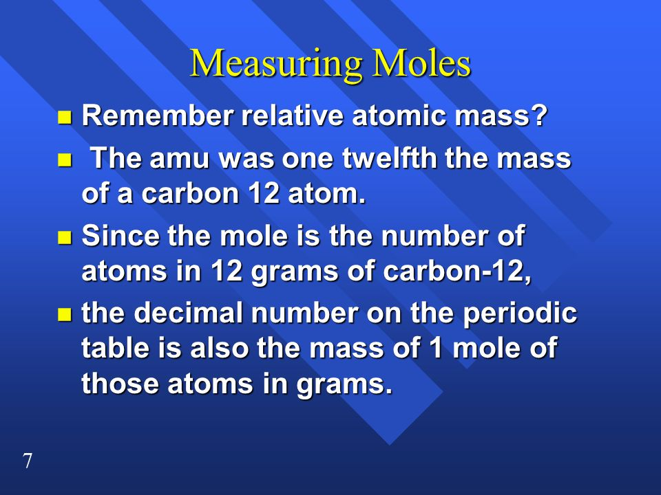 7 Measuring Moles n Remember relative atomic mass.