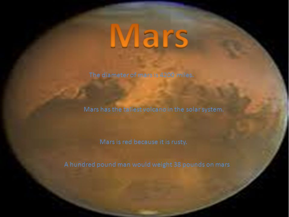 The diameter of mars is 4200 miles. Mars has the tallest volcano in the solar system.