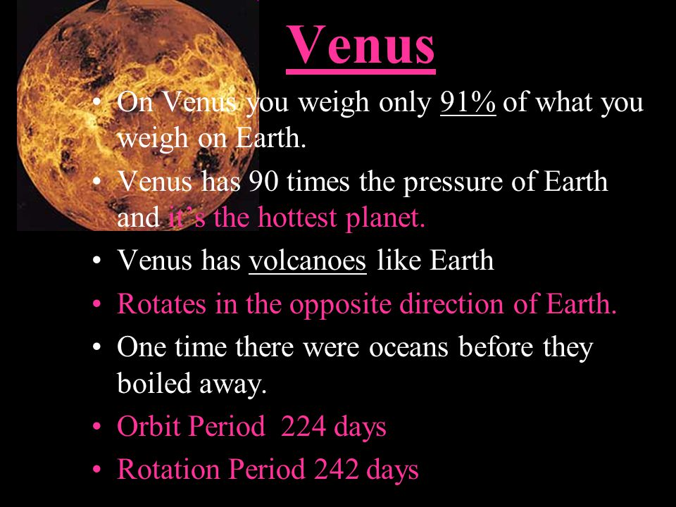 Venus On Venus you weigh only 91% of what you weigh on Earth.